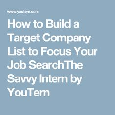 How to Build a Target Company List to Focus Your Job SearchThe Savvy Intern by YouTern
