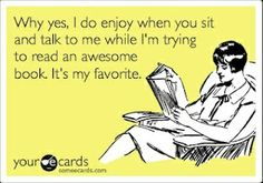 This must be what Linda is thinking whenever she is trying to read and I'm chatting away lol