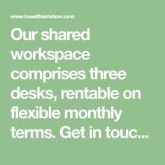 Our shared workspace comprises three desks, rentable on flexible monthly terms. Get in touch for more info