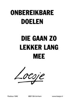 Onbereikbare doelen; die gaan zo lekker lang mee / Unattainable goals; they go so long with it - Loesje