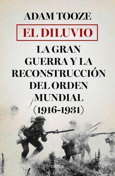 El diluvio : la Gran Guerra y la reconstrucción del orden mundial, 1916-1931 / Adam Tooze ; traducción de Juan Rabasseda y Teófilo de Lozoya