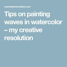 Tips on painting waves in watercolor – my creative resolution