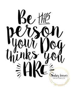 Be The Person Your Dog Thinks You Are Quote by LindseyBrewerPrints