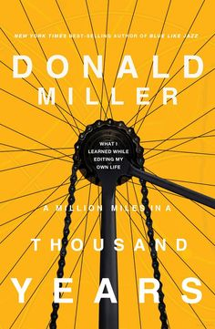 A Million Miles in a Thousand Years. Donald Miller.