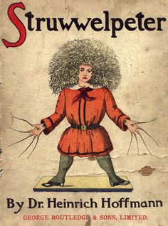 Hoffmann - Struwwelpeter - Fantastic scary old German story book for kids. well worth the read. Full of really good moralistic values! Read the whole thing here!