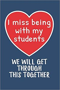 I Miss Being With My Students We Will Get Through This Together: Thoughtful Teacher Appreciation Gift for Teacher Friends, Coworker, Colleague Journal Inspirational Quote Teachers Day Gifts, Student Gifts, Teacher Gifts, Teacher Appreciation Quotes, Teacher Quotes, Classroom Quotes, Students Day, Quotes For Students, Thanks Teacher