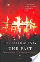 Performing the past : memory, history, and identity in modern Europe / Karin Tilmans, Frank van Vree and Jay Winter (eds.) Publicación	 [Amsterdam] : Amsterdam University Press, cop. 2010