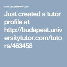 Just created a tutor profile at http://budapest.universitytutor.com/tutors/463458