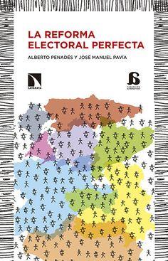 La reforma electoral perfecta / Alberto Penadés y José Manuel Pavía.    Los Libros de la Catarata , 2016