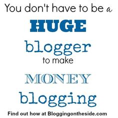 Blogging | Make money blogging | Monetize | how to make money blogging when you are a new blogger or aren't a huge blogger