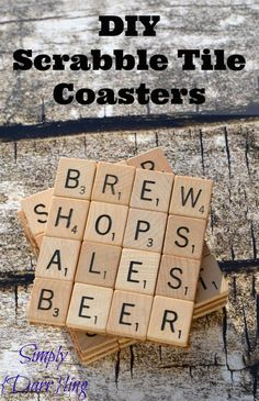 DIY Scrabble Tile Coasters -  I used an old scrabble board, but you could go to second hand store and buy for a couple of bucks and some glue