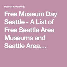 Free Museum Day Seattle - A List of Free Seattle Area Museums and Seattle Area…
