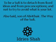 To be a Sufi is to detach from fixed ideas and from preconceptions; and not to try to avoid what is your lot. Sufi, Spiritual Inspiration, Consciousness, Spirituality, Wisdom, Sayings, Quotes, Ideas, Quotations