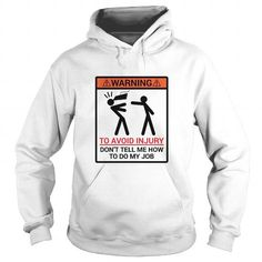 WARNING TO AVOID IN JURY DONT TELL ME HOW TO DO MY JOB T-SHIRTS, HOODIES, SWEATSHIRT (42.95$ ==► Shopping Now)