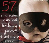 57 Ways to Defeat Teething Pain and Get More Sleep! http://incredibleinfant.com/teething-baby/baby-teething-pain
