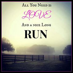 All you need is love and a nice long run!