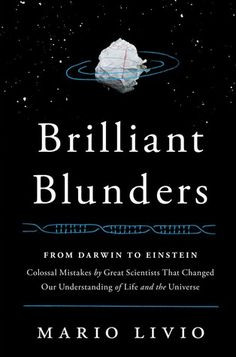 Brilliant Blunders: From Darwin to Einstein - Drawing on the lives of five renowned scientists, Mario Livio shows how even these geniuses made major mistakes and how their errors were an essential part of the process of achieving scientific breakthroughs.We all make mistakes. Nobody is perfect. And that includes five of the greatest scientists in history—Charles Darwin, William Thomson (Lord Kelvin), Linus Pauling, Fred Hoyle, and Albert Einstein.