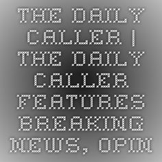 The Daily Caller | The Daily Caller features breaking news, opinion, research, and entertainment 24 hours a day.