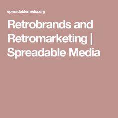 Retrobrands and Retromarketing | Spreadable Media