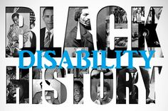 """Text with Black and White Images of famous African Americans within. It says Black History. Overlaid in Blue is the word Disability so it now reads """"Black Disability History"""""""