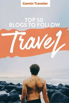 Top 50 Travel Blogs to Follow - If you are an aspiring travel blogger, or a wanderlust who wants to make a plan to finally leave home to travel the whole world, or even just to find some inspiration on where to go to on your next vacations, read this ultimate list of the top 50 travel blogs you should follow in the internet.