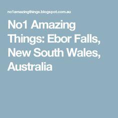 No1 Amazing Things: Ebor Falls, New South Wales, Australia