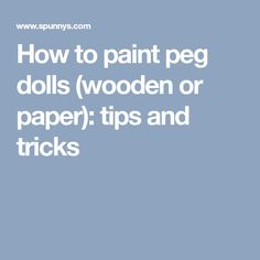How to paint peg dolls (wooden or paper): tips and tricks