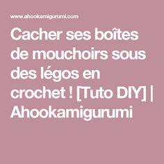 Cacher ses boîtes de mouchoirs sous des légos en crochet ! [Tuto DIY]   Ahookamigurumi