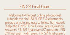 UOP E Assignments is a online tutorial store which include the FIN 571 Final Exam Latest Question Answers, FIN 571 final exam 57 questions, FIN 571 final exam 4 different, FIN 571 final exam 3 sets. All this guide surly help you in getting A+ grade in examination: http://www.uopeassignments.com/university-of-phoenix/FIN-571.html