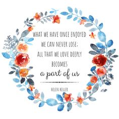 What we have once enjoyed we can never lose; all that we love deeply becomes a part of us. Quotes And Notes, Love Quotes, Helen Keller Quotes, Say That Again, Love Deeply, Words Worth, Wedding Quotes, Quote Posters, Deep Thoughts