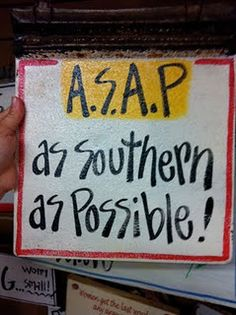 A.S.A.P as southern as possible