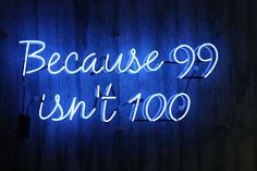'Because 99 isn't 100' neon sign by Neon Creations Ltd