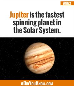 http://edidyouknow.com/did-you-know-863/ Jupiter is the fastest spinning planet in the Solar System.