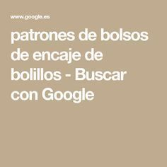 patrones de bolsos de encaje de bolillos - Buscar con Google Math Equations, Google, Lace Purse, Bobbin Lace, Embroidery, Handbag Patterns, Cool Things, Totes