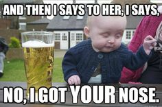 No I Got Your Nose Memes Drunk Baby Meme Funny Picture Lmao Hilarious Images Very Dankmemes Find This Pin And More