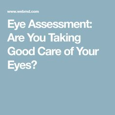 84790d43130 Assessment  Are You Taking Good Care of Your Eyes