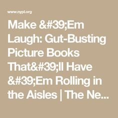 Make 'Em Laugh: Gut-Busting Picture Books That'll Have 'Em Rolling in the Aisles | The New York Public Library