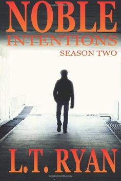 Noble Intentions: Season Two (Episodes 6-10) by L.T. Ryan - Three people know Jack's secret. One is with him. Another needs him back in the U.S. The third wants him dead...