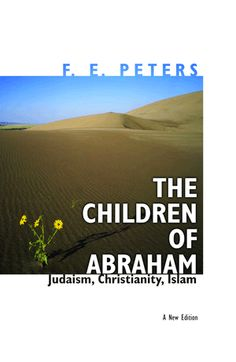 The Children of Abraham: Judaism, Christianity, Islam by F. E. Peters