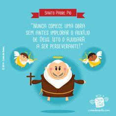"""""""Nunca comece uma obra sem antes implorar o auxílio de Deus. Isto o ajudará a ser perseverante!"""" (Santo Padre Pio de Pietrelcina) #coisadesanto #cristianismo #autoajuda #padrepio"""