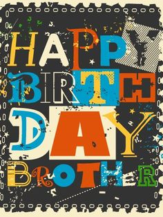 Celebrating for a Brother - Happy Birthday Card. The perfect birthday card, creative and fresh, for your brother to celebrate the best way possible. Surprise him with this colorful and fun birthday card and make his birthday a special one. He will surely love its style. Send it today!