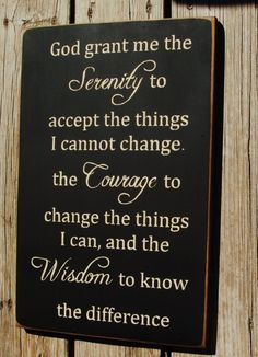 Love the serenity prayer - I could use this now more than ever before