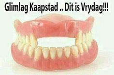 Glimlag kaapstad, dis vrydag.  Afrikaanse grappe en humor Friday Qoutes, Friday Humor, Real Estate Gifts, Afrikaanse Quotes, Weekday Quotes, Twisted Humor, Morning Quotes, Happy Friday, Cool Words