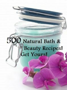 500 Bath & Beauty recipes to try! Click on the image! Scrubs, Lotions, bath salts,creams, baby care, hair, lip balms, soaps, nail care, eye care,perfumes and more!! E-book 500 recipes for just $5!