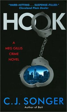Hook (Meg Gillis, Bk 2) by C. J. Songer ......... To Find a Killer and save herself, ex-cop and private investigator Meg Gillis goes farther out on the edge than ever before.