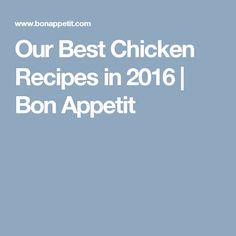 Our Best Chicken Recipes in 2016 | Bon Appetit