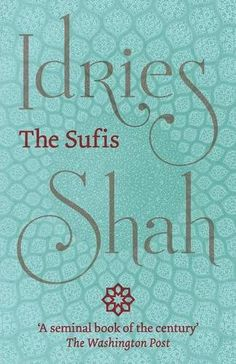 The Sufis by Idries Shah.  The decisive work on the subject of Sufi Thought. Rich in scope, clearly explains the traditions and philosophy of the Sufis.