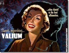 """Valium...Troubling that I stumbled upon a pinterest site loaded with """"Drug Humor""""..People are dying everyday from OD's..intentional and unintentional..it's a pretty serious problem."""