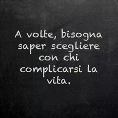 You must be able to choose with whom to complicate life Words Quotes, Life Quotes, Sayings, Italian Love Quotes, Very Inspirational Quotes, Italian Phrases, Something To Remember, Frases Tumblr, Clever Quotes
