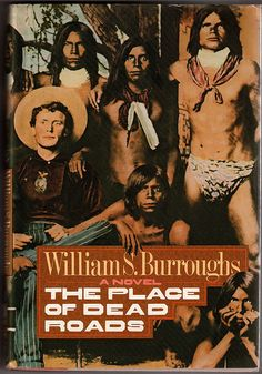 WILLIAM S. BURROUGHS  The Place of Dead Roads